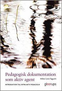 bokomslag Pedagogisk dokumentation som aktiv agent : Introduktion till intra-aktiv pedagogik