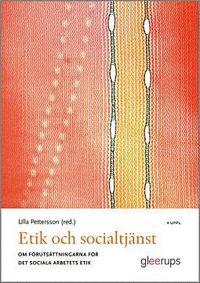 bokomslag Etik och socialtjänst 4:e uppl : Om förutsättningarna för det sociala arbetets etik