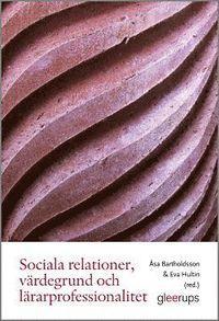 bokomslag Sociala relationer, värdegrund och lärarprofessionalitet