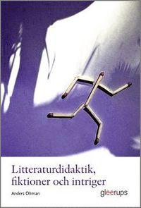 bokomslag Litteraturdidaktik, fiktioner och intriger