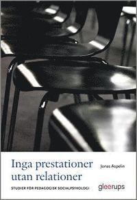 bokomslag Inga prestationer utan relationer : Studier för pedagogisk socialpsykologi