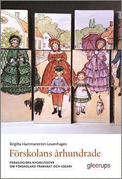 bokomslag Förskolans århundrade : Pedagogiska nyckeltexter om förskolans framväxt och idéarv