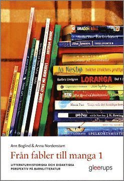 bokomslag Från fabler till manga 1 : Litteraturhistoriska och didaktiska perspektiv på barnlitteratur