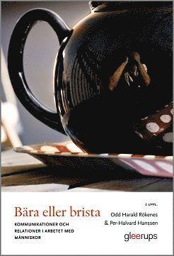 bokomslag Bära eller brista, 2:a uppl : Kommunikation och relationer i arbetet med människor
