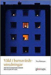 bokomslag Våld i barnavårdsutredningar : Om socialtjänstens ansvar och viljan att veta