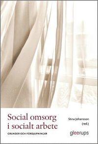 bokomslag Social omsorg i socialt arbete : Grunder och fördjupningar