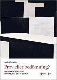 bokomslag Prov eller bedömning? : Att tolka och använda provresultat och omdömen