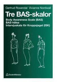 bokomslag Tre BAS-skalor - Body Awareness Scale (BAS), BAS-hälsa, Intervjuskala för Kroppsjaget (ISK)