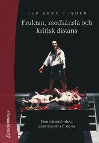 bokomslag Fruktan, medkänsla och kritisk distans - Den västerländska dramateorins historia