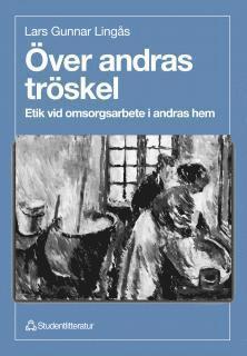bokomslag Över andras tröskel - Etik vid omsorgsarbete i andras hem