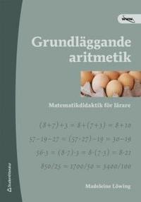 Grundläggande aritmetik : matematikdidaktik för lärare
