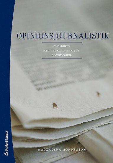 bokomslag Opinionsjournalistik : att skriva ledare, kolumner och recensioner