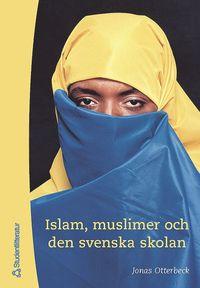 bokomslag Islam, muslimer och den svenska skolan