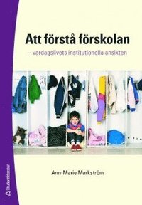 bokomslag Att förstå förskolan : vardagslivets institutionella ansikten