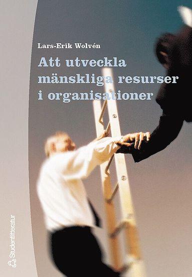 bokomslag Att Utveckla Mänskliga Resurser I Organisationer : Om Ledarskap, Organiseri