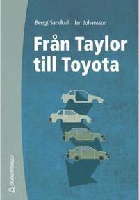 bokomslag Från Taylor till Toyota - Betraktelser av den industriella produktionens organisation och ekonomi