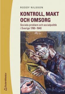 bokomslag Kontroll, makt och omsorg : Sociala problem och socialpolitik i Sverige 1780-1940