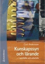 bokomslag Kunskapssyn och lärande - – i samhälle och arbetsliv