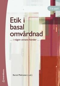 bokomslag Etik i basal omvårdnad : i någon annans händer