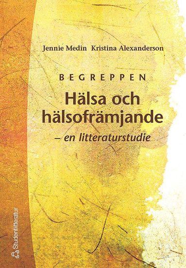 bokomslag Begreppen Hälsa och hälsofrämjande - - en litteraturstudie