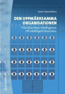 bokomslag Den uppmärksamma organisationen - Från Business Intelligence till Intelligent Business