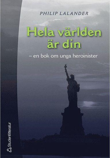 bokomslag Hela världen är din - En bok om unga heroinister