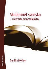 bokomslag Skolämnet svenska : en kritisk ämnesdidaktik
