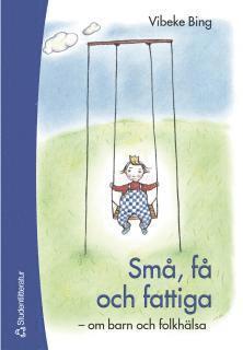 bokomslag Små, få och fattiga - - om barn och folkhälsa