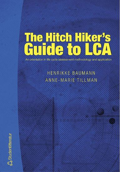 bokomslag The Hitch Hiker's Guide to LCA : an orientation in life cycle assessment methodology and application