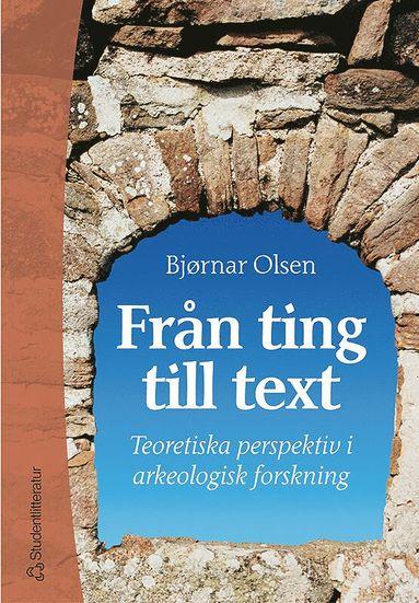 bokomslag Från ting till text - Teoretiska perspektiv i arkeologisk forskning