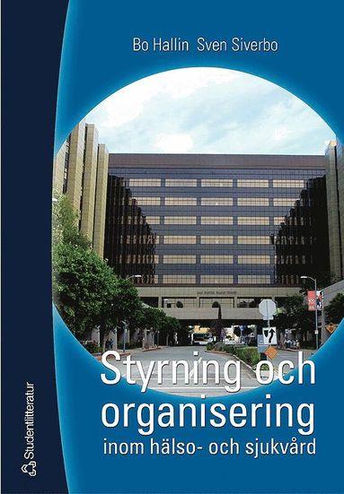 bokomslag Styrning och organisering inom hälso- och sjukvård
