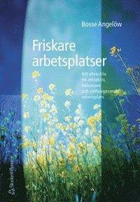 bokomslag Friskare arbetsplatser - Att utveckla en attraktiv, hälsosam och välfungerande arbetsplats