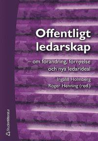 bokomslag Offentligt ledarskap - - om förändring, förnyelse och nya ledarideal