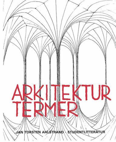 bokomslag Arkitekturtermer - Lexikon över svenska, engelska, tyska och franska arkitektur- och stadsplanetermer. Med engelskt, tyskt och franskt register