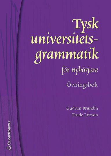 bokomslag Tysk universitetsgrammatik för nybörjare. Övningsbok med facit