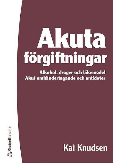 bokomslag Akuta förgiftningar : alkohol, droger och läkemedel : akut omhändertagande och antidoter