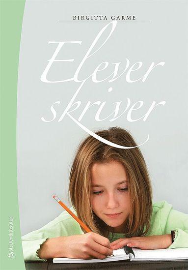 bokomslag Elever skriver : om skrivande, skrivundervisning och elevers texter