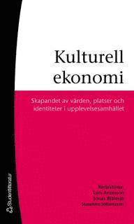 bokomslag Kulturell ekonomi : skapandet av värden, platser och identiteter i upplevelsesamhället