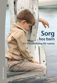 bokomslag Sorg hos barn : en handledning för vuxna