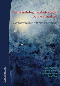 bokomslag Femininiteter, maskuliniteter och kriminalitet - Genusperspektiv inom svensk kriminologi