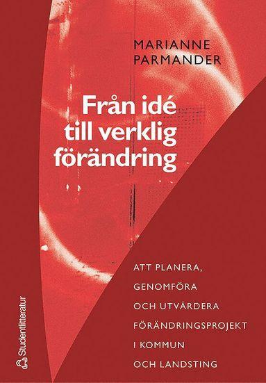 bokomslag Från idé till verklig förändring : att planera, genomföra och utvärdera förändringsprojekt i kommun- och landsting