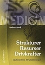 bokomslag Strukturer, resurser, drivkrafter : sjukvårdens förutsättningar