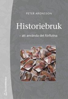 bokomslag Historiebruk : att använda det förflutna