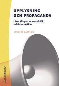 bokomslag Upplysning och propaganda : utvecklingen av svensk PR och information