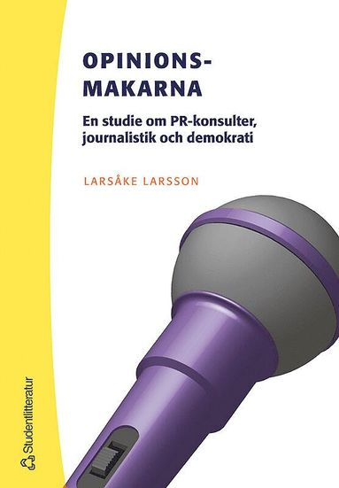 bokomslag Opinionsmakarna : en studie om PR-konsulter, journalistik och demokrati