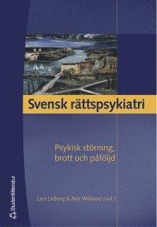 bokomslag Svensk rättspsykiatri : psykisk störning, brott och påföljd