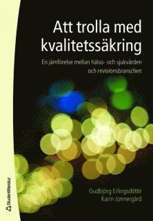 bokomslag Att trolla med kvalitetssäkring : en jämförelse mellan hälso- och sjukvården och revisionsbranschen