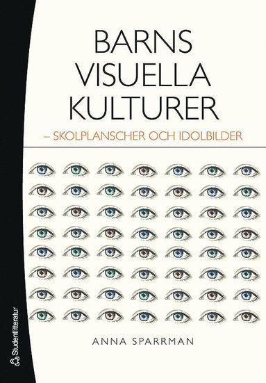 bokomslag Barns visuella kulturer : skolplanscher och idolbilder