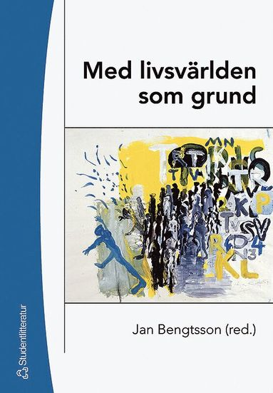 bokomslag Med livsvärlden som grund : bidrag till utvecklandet av en livsvärldsfenomenologisk ansats i pedagogisk forskning