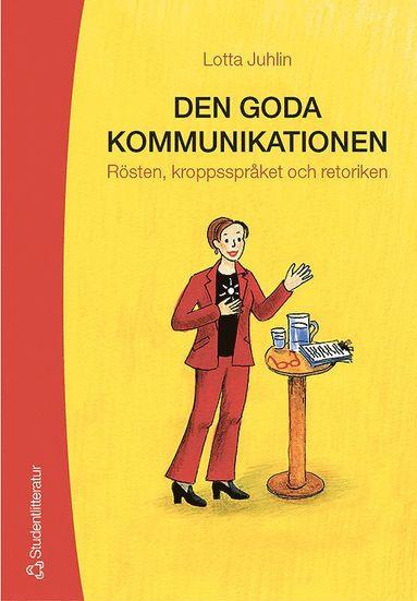 bokomslag Den goda kommunikationen : rösten, kroppsspråket och retoriken